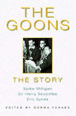The Goons: The Story, Spike Milligan, Sir Harry Secombe, Eric Sykes & Peter Sellers (Paperback)