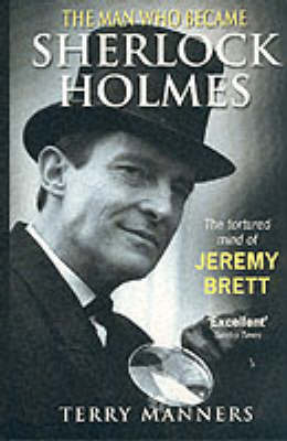 The Man Who Became Sherlock Holmes: The Tortured Mind of Jeremy Brett (Paperback)