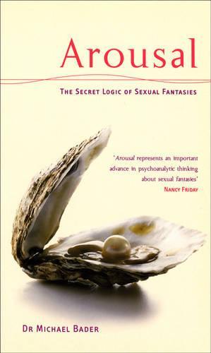 Arousal: The Secret Logic Of Sexual Fantasies (Paperback)