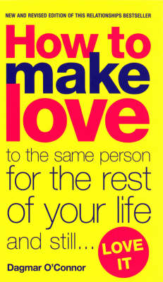 How to Make Love to the Same Person for the Rest of Your Life - And Still Love it (Paperback)