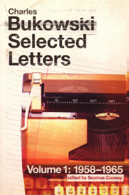Charles Bukowski Selected Letters Volume One: 1958 - 1965 (Paperback)