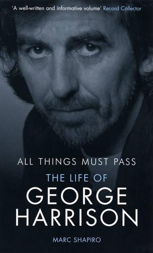 All Things Must Pass: The Life of George Harrison (Paperback)