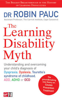 The Learning Disability Myth: Understanding and Overcoming Your Child's Diagnosis of Dyspraxia, Dyslexia, Tourette's Syndrome of Childhood, Add, ADHD or Ocd (Paperback)