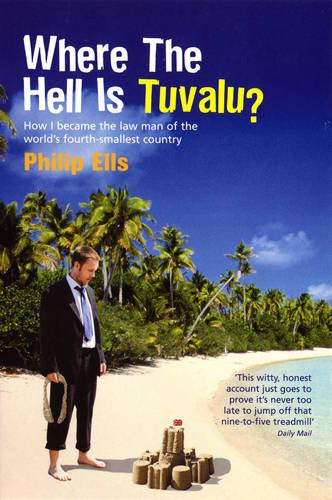 Where the Hell is Tuvalu?: How I Became the Law Man of the World's Fourth Smallest Country (Paperback)