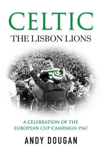 Celtic: The Lisbon Lions: A Celebration of the European Cup Campaign 1967 (Paperback)