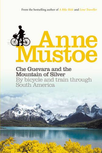 Che Guevara and the Mountain of Silver: By bicycle and train through South America (Paperback)