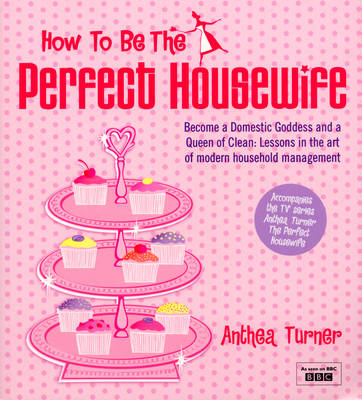 How To Be The Perfect Housewife: Lessons in the art of modern household management (Paperback)