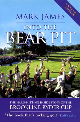 Into The Bear Pit: The Hard-Hitting Inside Story of the Brookline Ryder Cup (Paperback)