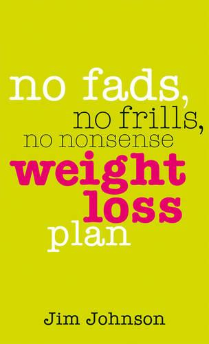 No Fads, No Frills, No Nonsense Weight Loss Plan: A Pocket Guide to What Works (Paperback)