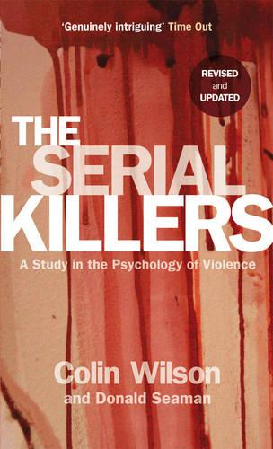 The Serial Killers: A Study in the Psychology of Violence (Paperback)