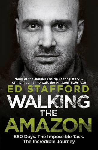Walking the Amazon: 860 Days. The Impossible Task. The Incredible Journey (Paperback)