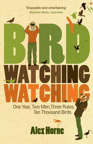 Birdwatchingwatching: One Year, Two Men, Three Rules, Ten Thousand Birds (Paperback)