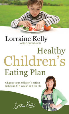 Lorraine Kelly's Healthy Children's Eating Plan: Change Your Children's Eating Habits in 6 Weeks and for Life (Paperback)