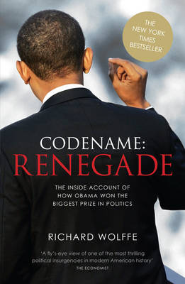 Codename: Renegade: The Inside Account of How Obama Won the Biggest Prize in Politics (Paperback)