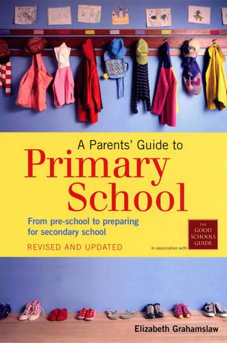 A Parents' Guide to Primary School: From pre-school to preparing for secondary shool (Paperback)