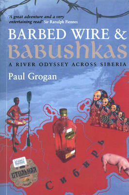 Barbed Wire and Babushkas: A River Odyssey Across Siberia (Paperback)