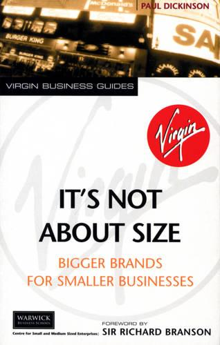 It's Not About Size: Bigger Brands for Smaller Businesses (Paperback)