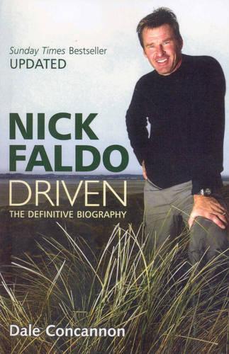 Nick Faldo: Driven - The Definitive Biography (Paperback)