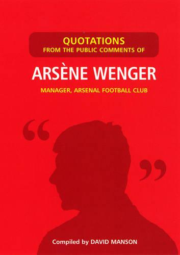 Quotations from the Public Comments of Arsene Wenger: Manager, Arsenal Football Club (Paperback)