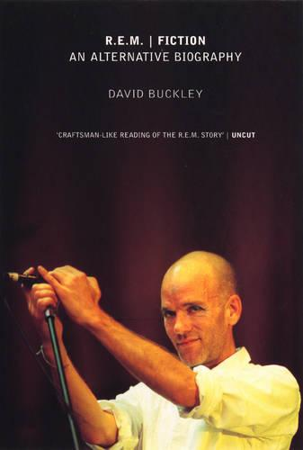 R.E.M. | Fiction: An Alternative Biography (Paperback)