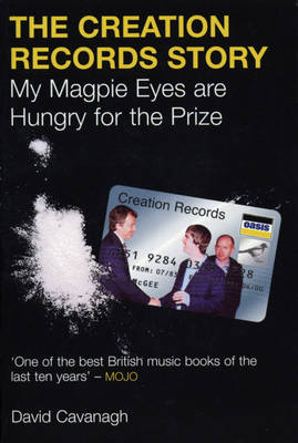 The Creation Records Story: My Magpie Eyes Are Hungry For The Prize (Paperback)