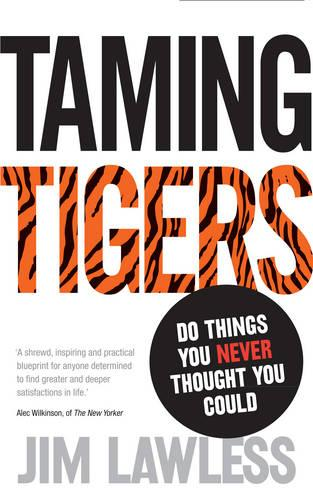 Taming Tigers: Do Things You Never Thought You Could (Paperback)