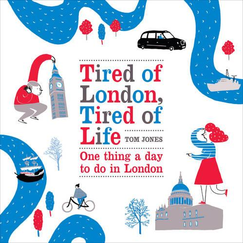 Tired of London, Tired of Life: One Thing A Day To Do in London (Hardback)