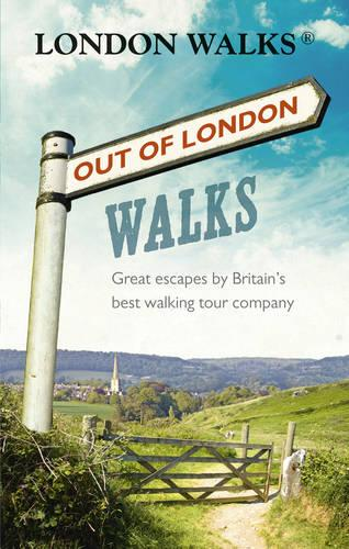 Out of London Walks: Great escapes by Britain's best walking tour company (Paperback)
