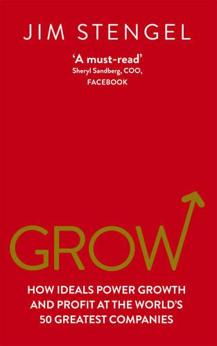 Grow: How Ideals Power Growth and Profit at the World's 50 Greatest Companies (Paperback)