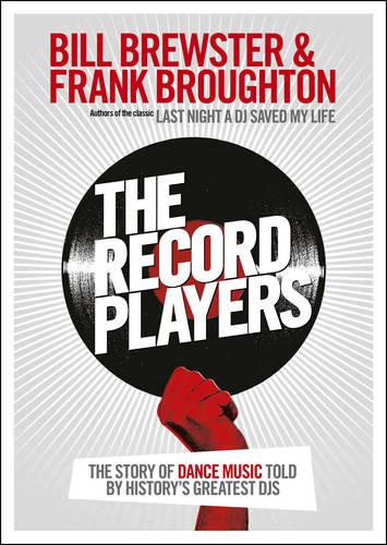 The Record Players: The story of dance music told by history's greatest DJs (Paperback)
