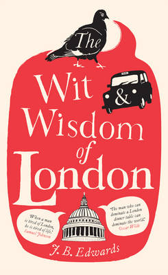 The Wit and Wisdom of London (Hardback)