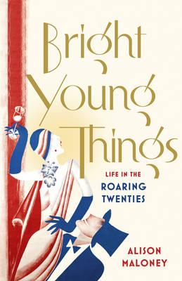 Bright Young Things: Life in the Roaring Twenties (Hardback)
