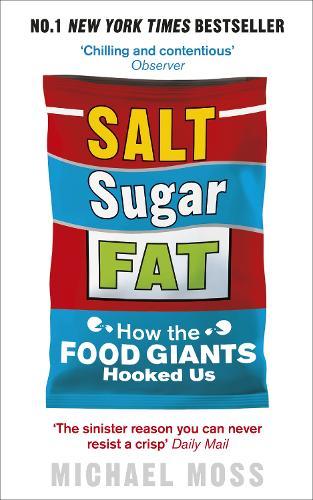 Salt, Sugar, Fat: How the Food Giants Hooked Us (Paperback)