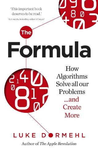 The Formula: How Algorithms Solve all our Problems ... and Create More (Paperback)