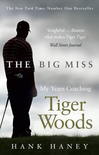 The Big Miss: My Years Coaching Tiger Woods (Paperback)
