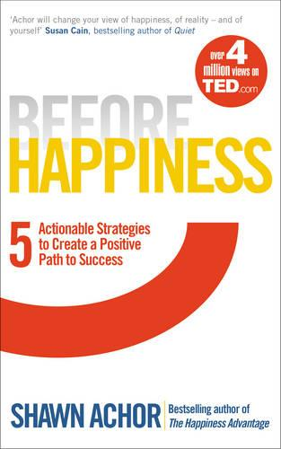 Before Happiness: Five Actionable Strategies to Create a Positive Path to Success (Paperback)