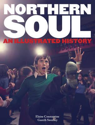 Northern Soul: An Illustrated History (Hardback)