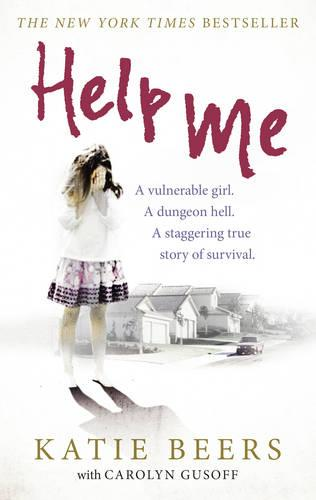 Help Me: A Vulnerable Girl. A Dungeon Hell. A Staggering True Story of Survival (Paperback)