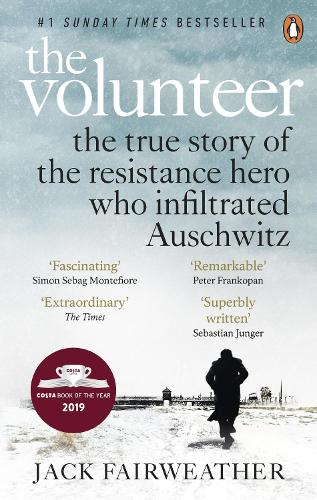 The Volunteer: The True Story of the Resistance Hero who Infiltrated Auschwitz (Paperback)