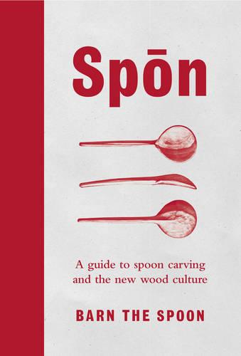 Spon: A Guide to Spoon Carving and the New Wood Culture (Hardback)