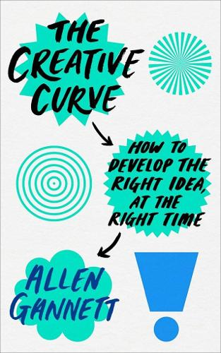 The Creative Curve: How to Develop the Right Idea, at the Right Time (Paperback)