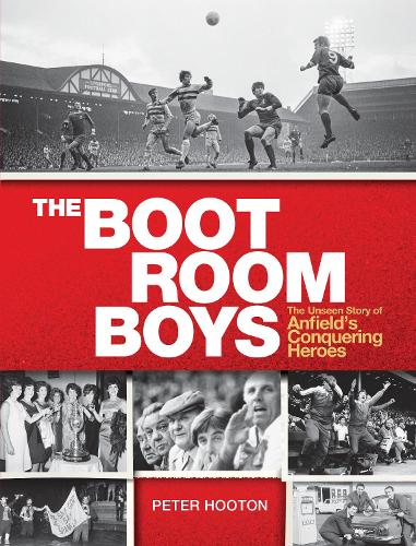 The Boot Room Boys: The Unseen Story of Anfield's Conquering Heroes (Hardback)
