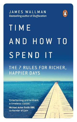 Time and How to Spend It: The 7 Rules for Richer, Happier Days (Paperback)