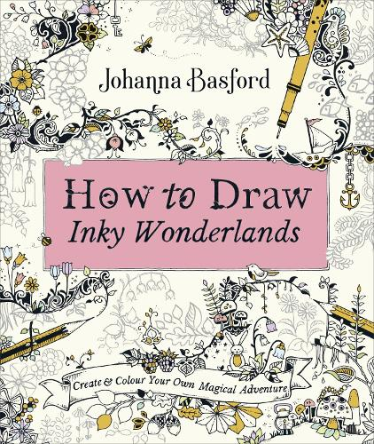 How to Draw Inky Wonderlands: Create and Colour Your Own Magical Adventure (Paperback)