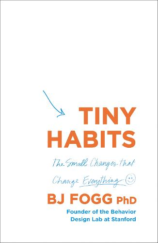 Tiny Habits: The Small Changes That Change Everything (Paperback)