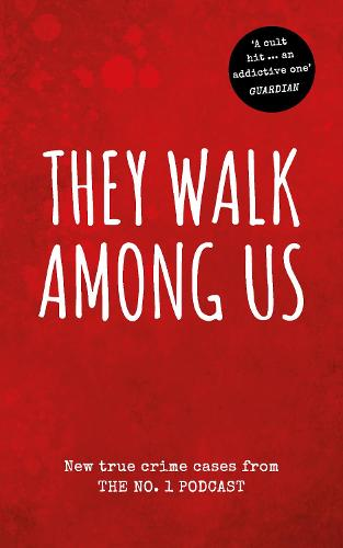 They Walk Among Us: New true crime cases from the No.1 podcast (Paperback)