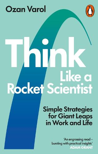 Think Like a Rocket Scientist: Simple Strategies for Giant Leaps in Work and Life (Paperback)