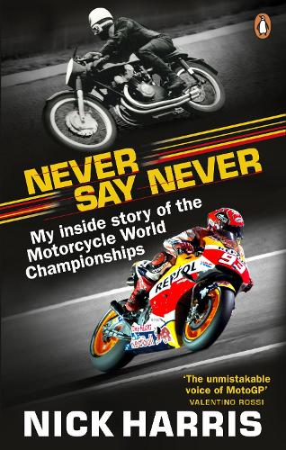 Never Say Never: The Inside Story of the Motorcycle World Championships (Paperback)