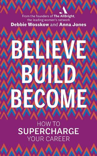 Believe. Build. Become.: How to Supercharge Your Career (Paperback)