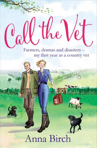 Call the Vet: Farmers, Dramas and Disasters - My First Year as a Country Vet (Paperback)